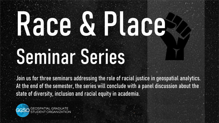 Join us for three seminars addressing the role of racial justice in geospatial analytics. At the end of the semester, the series will conclude with a panel discussion about the state of diversity, inclusion, and racial equity in academia.