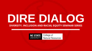 DIRE DIALOG Advertisement - DIRE Dialog Seminar: Race Equity and the Impact of Environmental Justice - College of Natural Resources at NC State University